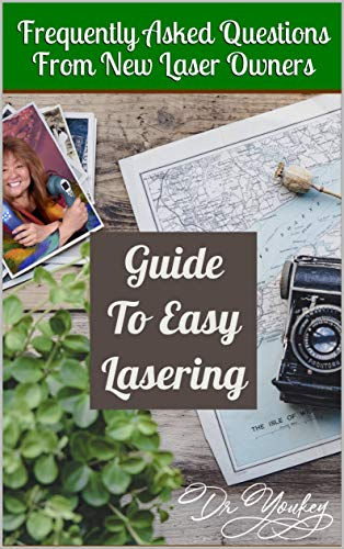 GUIDE TO EASY LASERING: Frequently Asked Questions By New Laser Owners