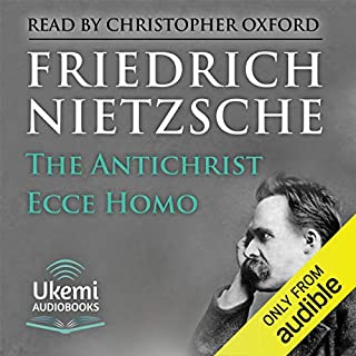 The Antichrist, Ecce Homo                   By:                                                                                                                                 Friedrich Nietzsche                               Narrated by:                                                                                                                                 Christopher Oxford                      Length: 8 hrs and 58 mins     1 rating     Overall 5.0
