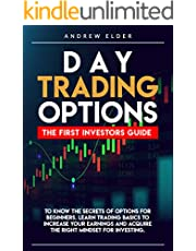DAY TRADING OPTIONS: THE FIRST INVESTORS GUIDE TO KNOW THE SECRETS OF OPTIONS FOR BEGINNERS. LEARN TRADING BASICS TO INCREASE YOUR EARNINGS AND ACQUIRE THE RIGHT MINDSET FOR INVESTING.