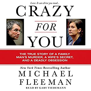 Crazy for You     A Passionate Affair, a Lying Widow, and a Cold-Blooded Murder              By:                                                                                                                                 Michael Fleeman                               Narrated by:                                                                                                                                 Gary Tiedemann                      Length: 9 hrs and 49 mins     13 ratings     Overall 4.7