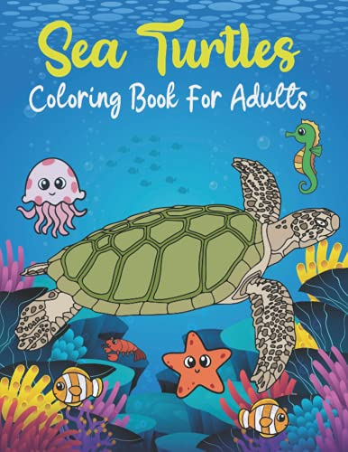 Sea Turtles Coloring Book for Adults: A Collection of Gorgeous Turtle...