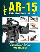 AR-15 Rifle Builder's Manual: An Illustrated, Step-by-Step Guide to Assembling the AR-15 Rifle PDF