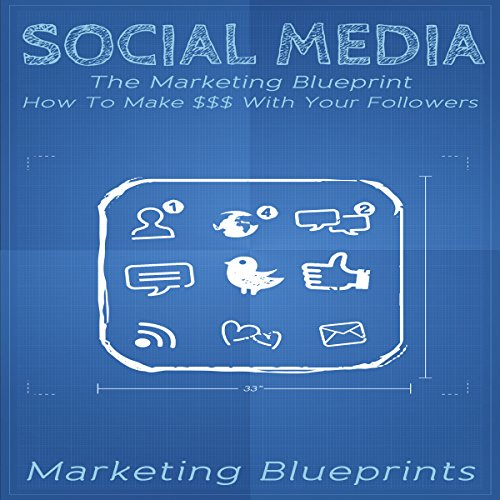 Social Media: The Marketing Blueprint - How to Make $$$ with Your Followers audiobook cover art