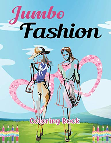Jumbo Fashion Coloring Book: Gorgeous Fun Fashion Style And Beauty Fashion Design Pages Coloring Book For Girls