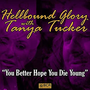 You Better Hope You Die Young (feat. Tanya Tucker)