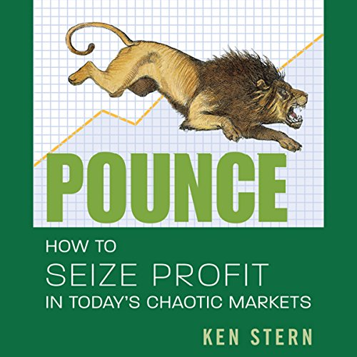 Pounce     How to Seize Profit in Today's Chaotic Markets              By:                                                                                                                                 Ken Stern                               Narrated by:                                                                                                                                 William Dufris                      Length: 5 hrs and 6 mins     5 ratings     Overall 4.0