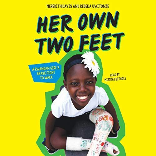 Her own two feet a Rwandan girl's brave fight to walk / Meredith Davis and Rebeka Uwitonze. cover