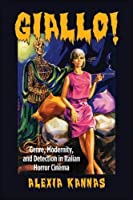 Giallo!: Genre, Modernity, and Detection in Italian Horror Cinema (Suny Series, Horizons of Cinema)