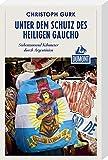 Unter dem Schutz des heiligen Gaucho (DuMont Reiseabenteuer): Siebentausend Kilometer durch Argentinien
