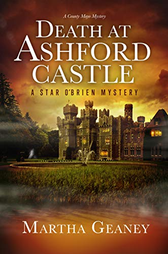 Death at Ashford Castle: A Star O'Brien Mystery: A County Mayo Mystery (Star O'Brien Mystery Series Book 2) by [Martha Geaney]