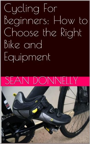 Cycling For Beginners: How to Choose the Right Bike and Equipment (English Edition)