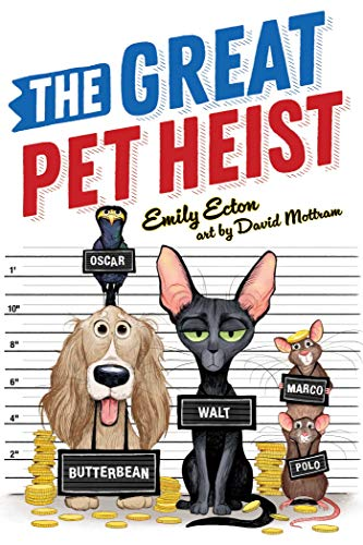 Compare Textbook Prices for The Great Pet Heist Reprint Edition ISBN 9781534455375 by Ecton, Emily,Mottram, David