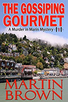 The Gossiping Gourmet: A Murder in Marin Small Town Cozy Mystery - Book 1 (Murder in Marin Mysteries) by [Martin Brown]