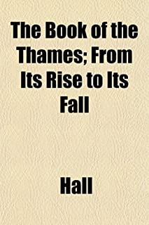 The Book of the Thames; From Its Rise to Its Fall
