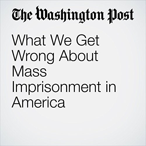 What We Get Wrong About Mass Imprisonment in America copertina