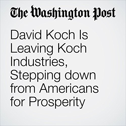 David Koch Is Leaving Koch Industries, Stepping down from Americans for Prosperity copertina