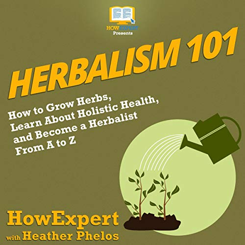 Herbalism 101 Audiobook By HowExpert, Heather Phelos cover art