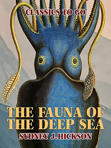 The Fauna of the Deep Sea (Classics To Go) (English Edition)