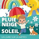 Pluie, neige ou soleil - Un livre sur la météo