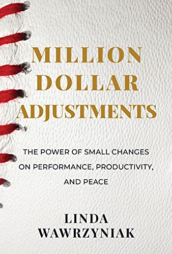 Million Dollar Adjustments: The Power of Small Changes on Performance, Productivity, and Peace