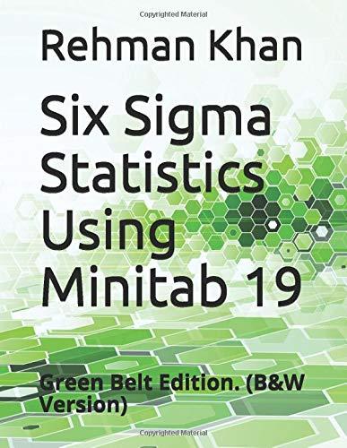 Six Sigma Statistics Using Minitab 19: Green Belt Edition. (B&W Version)