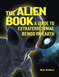 The Alien Book: A Guide To Extraterrestrial Beings On Earth