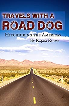 Travels With A Road Dog: Hitchhiking the Americas by [Rajam Roose]