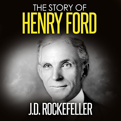 The Story of Henry Ford                   By:                                                                                                                                 J. D. Rockefeller                               Narrated by:                                                                                                                                 Thomas M. Hatting                      Length: 26 mins     Not rated yet     Overall 0.0