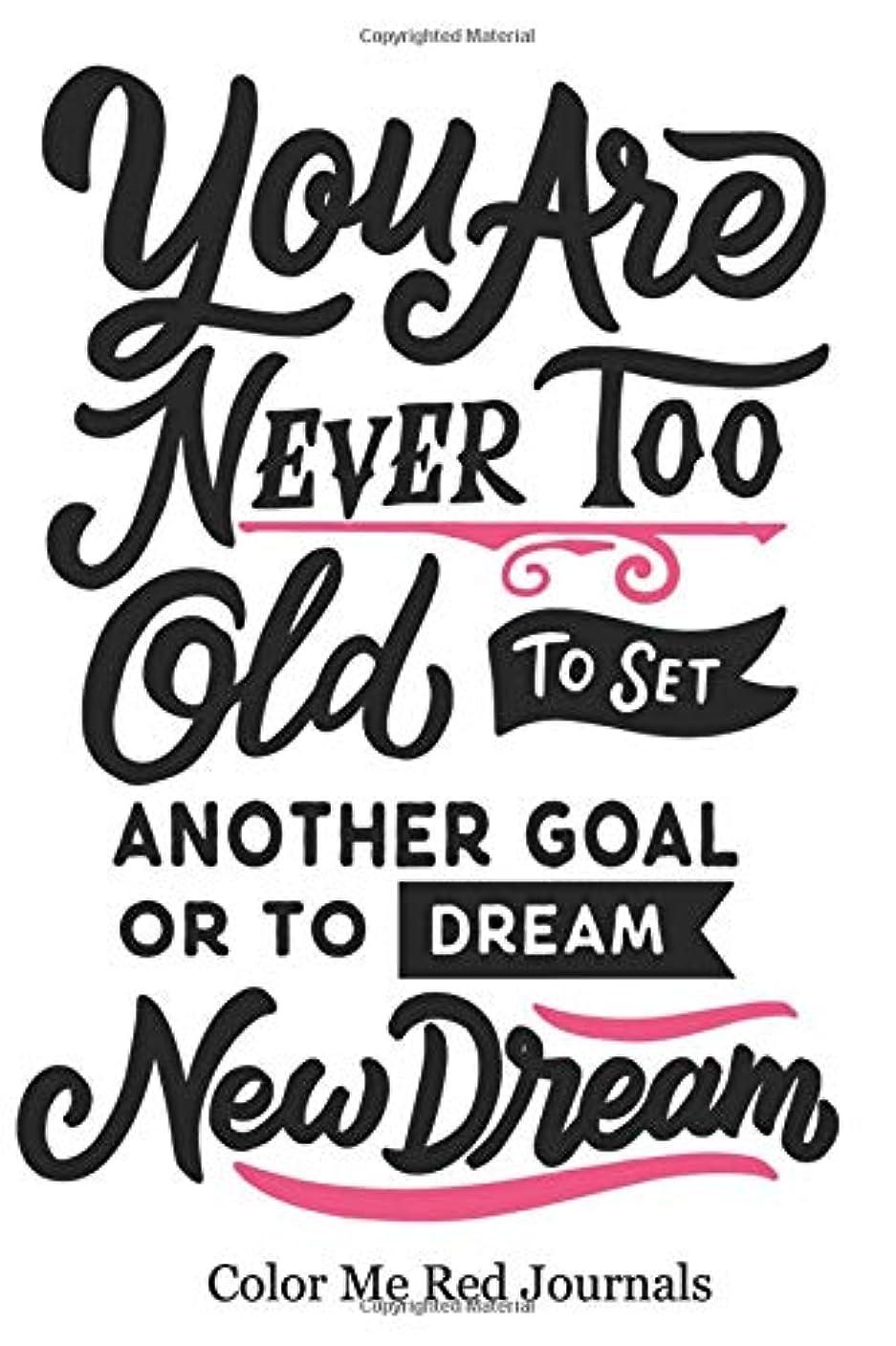 衝突エイリアスマナーYou Are Never Too Old to Set Another Goal or to Dream New Dreams: Motivating Quote Journal, Journal Gift, Note Taking and Writing, Inspiring Notebook Journal, Small 6x9 paperback 150 pages