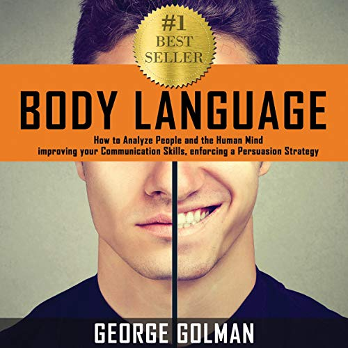 Body Language: How to Analyze People and the Human Mind, improving your Communication Skills, enforcing a Persuasion Strategy Titelbild