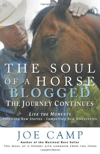 The Soul of a Horse Blogged - The Journey Continues: Live the Moments - Inspiring New Stories - Compelling New Discoveries by Joe Camp (7-Dec-2010) Perfect Paperback