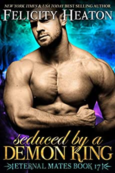 Seduced by a Demon King (Eternal Mates Paranormal Romance Series Book 17) by [Felicity Heaton]