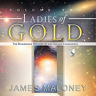 Ladies of Gold, Volume Two     The Remarkable Ministry of the Golden Candlestick               By:                                                                                                                                 James Maloney                               Narrated by:                                                                                                                                 Deb Thomas                      Length: 7 hrs and 12 mins     5 ratings     Overall 4.6