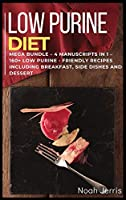 Low Purine Diet: MEGA BUNDLE - 4 Manuscripts in 1 - 160+ Low purine - friendly recipes including breakfast, side dishes and dessert