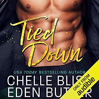 Tied Down                   Written by:                                                                                                                                 Chelle Bliss,                                                                                        Eden Butler                               Narrated by:                                                                                                                                 Stella Bloom,                                                                                        Cary Hite                      Length: 5 hrs and 43 mins     Not rated yet     Overall 0.0