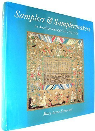Samplers & Samplermakers: An American Schoolgirl Art 1700-1850
