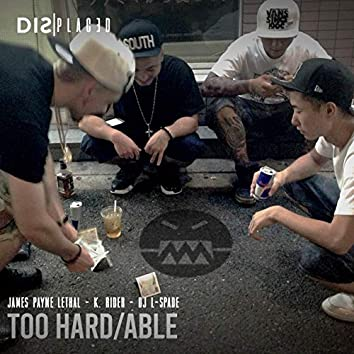 Too Hard / Able