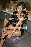 Roses are Red Violets are Blue all my naughty thoughts..: Valentines day ,Easy To Transport, Blank Lined Journal Notebook For Women, Men, Girls, Boys, ... | 6 x 9 Inches |Write Now Read Later. Gift,