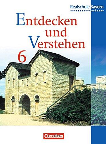 Entdecken und verstehen - Realschule Bayern: Entdecken und Verstehen, Geschichtsbuch für Bayern, Ausgabe Realschulen, 6. Jahrgangsstufe