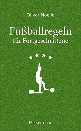 Fußballregeln für Fortgeschrittene: klug kommentiert, witzig interpretiert