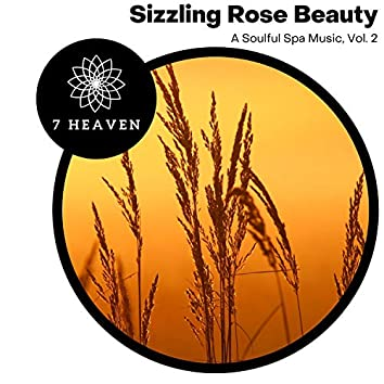 Sizzling Rose Beauty - A Soulful Spa Music, Vol. 2
