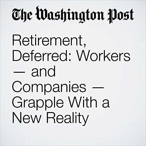 Retirement, Deferred: Workers — and Companies — Grapple With a New Reality copertina