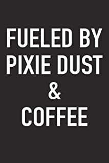Fueled By Pixie Dust And Coffee: A 6x9 Inch Matte Softcover Journal Notebook With 120 Blank Lined Pages And A Funny Caffeine Powered Cover Slogan