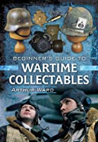 A Beginner's Guide to Wartime Collectables
