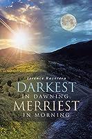 Darkest in Dawning, Merriest in Morning