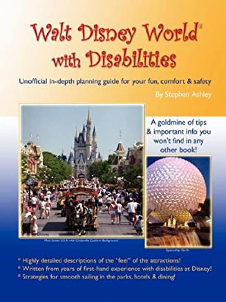 Walt Disney World With Disabilities: Unofficial In-depth Planning Guide for Your Fun, Comfort & Safety