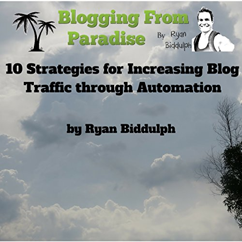 Blogging from Paradise: 10 Strategies for Increasing Blog Traffic Through Automation                   By:                                                                                                                                 Ryan Biddulph                               Narrated by:                                                                                                                                 Chris Poirier                      Length: 40 mins     1 rating     Overall 5.0