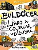 Buldócer: Libro de colorear y dibujar para niños de 3 a 8 años: Diviértete coloreando con esta sencilla y divertida colección de 15 dibujos de ... niño al que le gusten los bulldozers