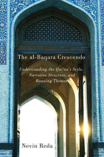 The al-Baqara Crescendo: Understanding the Qur'an's Style, Narrative Structure, and Running Themes (Advancing Studies in Religion Book 1) (English Edition)