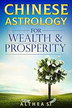 Chinese Astrology for Wealth and Prosperity by [Althea S.T.]